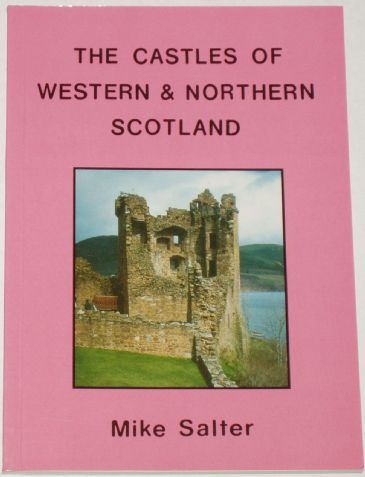 The Castles of Western and Northern Scotland, by Mike Salter